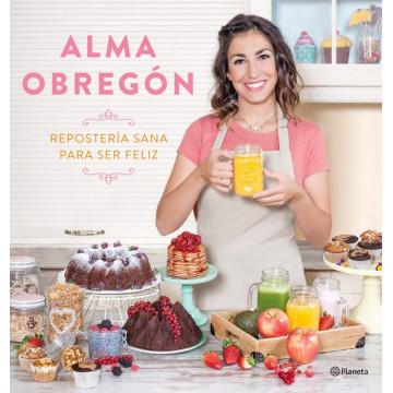 Libro Repostería Sana para ser feliz por Alma Obregón