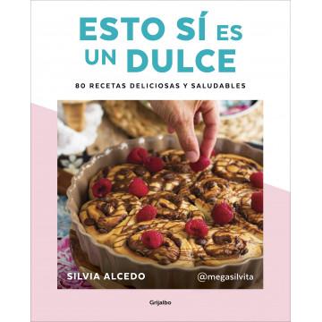 Libro ESTO SÍ ES UN DULCE 80 recetas deliciosas y saludables de Megasilvita