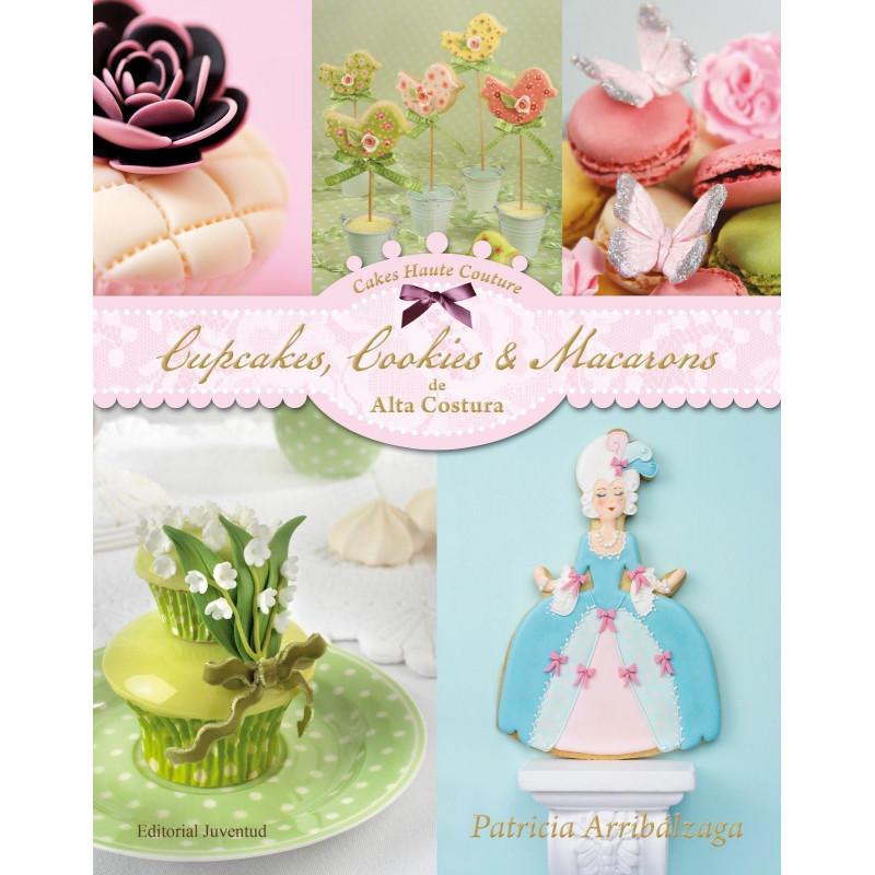 Libro Cupcakes, Cookies & Macarons de Alta Costura por Patricia Arribalzága
