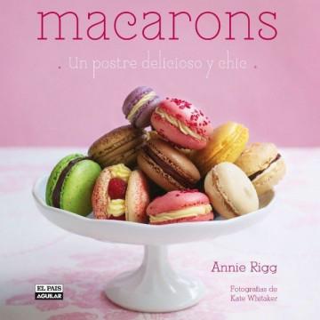 Macarons, un postre delicioso y chic Annie Rigg